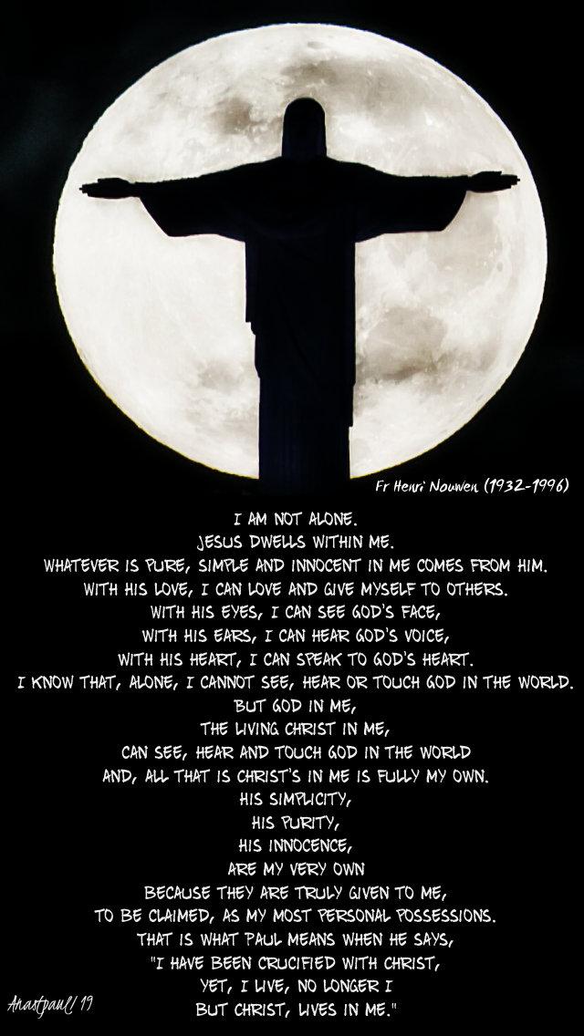 i am not alone jesus dwells within me - fr henri nouwen pg29 7 may 2019.jpg