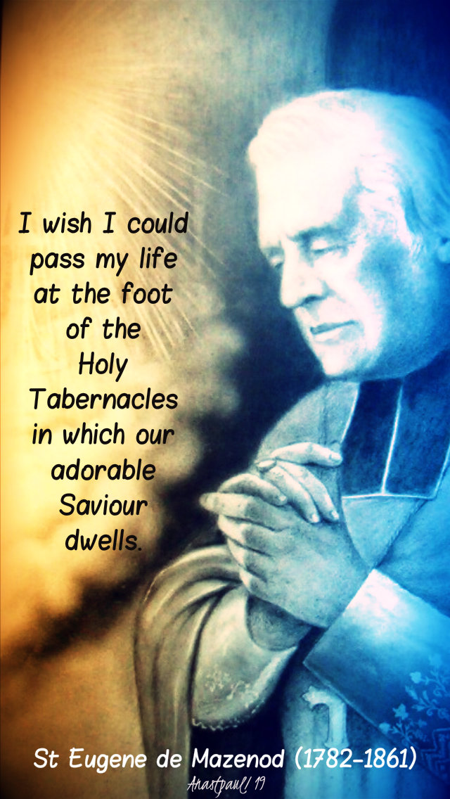 i wish I couldpass my life at the foot of the holy tabernacles - st eugene de mazenod 21 may 2019.jpg