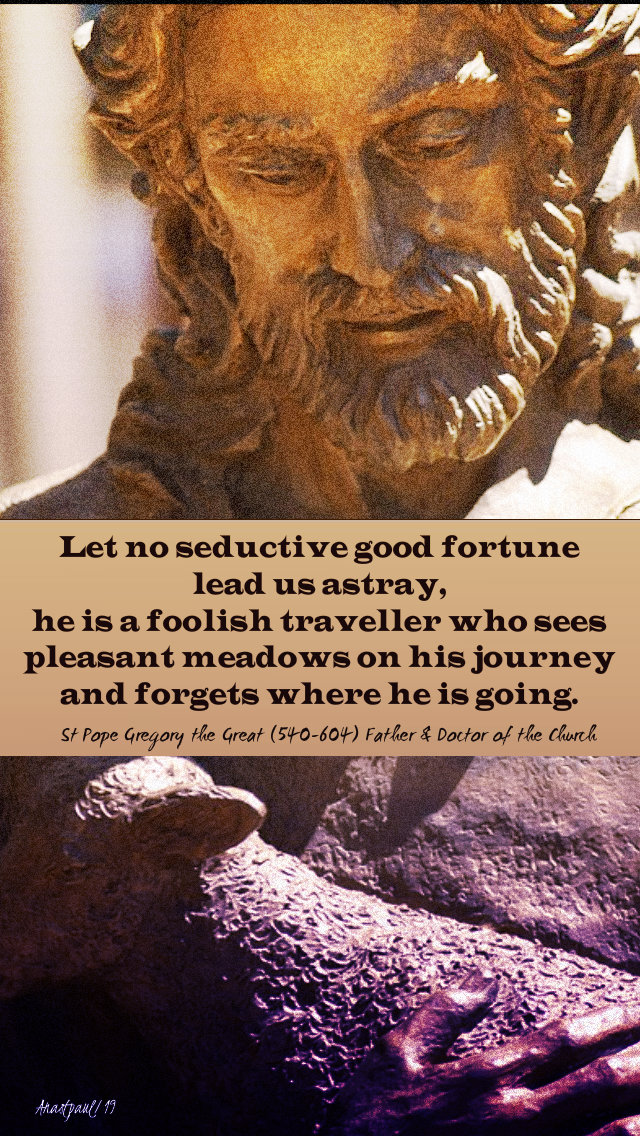 let no seductive good fortune lead us astray - st pope gregory the great 12 may 2019 good shepherd sun