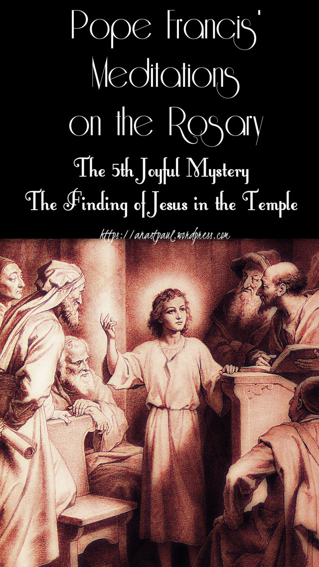 pope francis rosary meditations the 5th joyful finding of jesus in the temple 18 may 2019.jpg