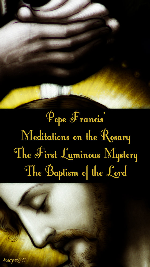 pope francis rosary meditations - the baptism of the lord - the 1st luminous mystery 20 may 2019.jpg