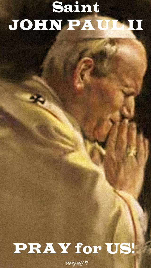 st john paul II pray for us 18 may 2019 his birthday 99 years old.jpg