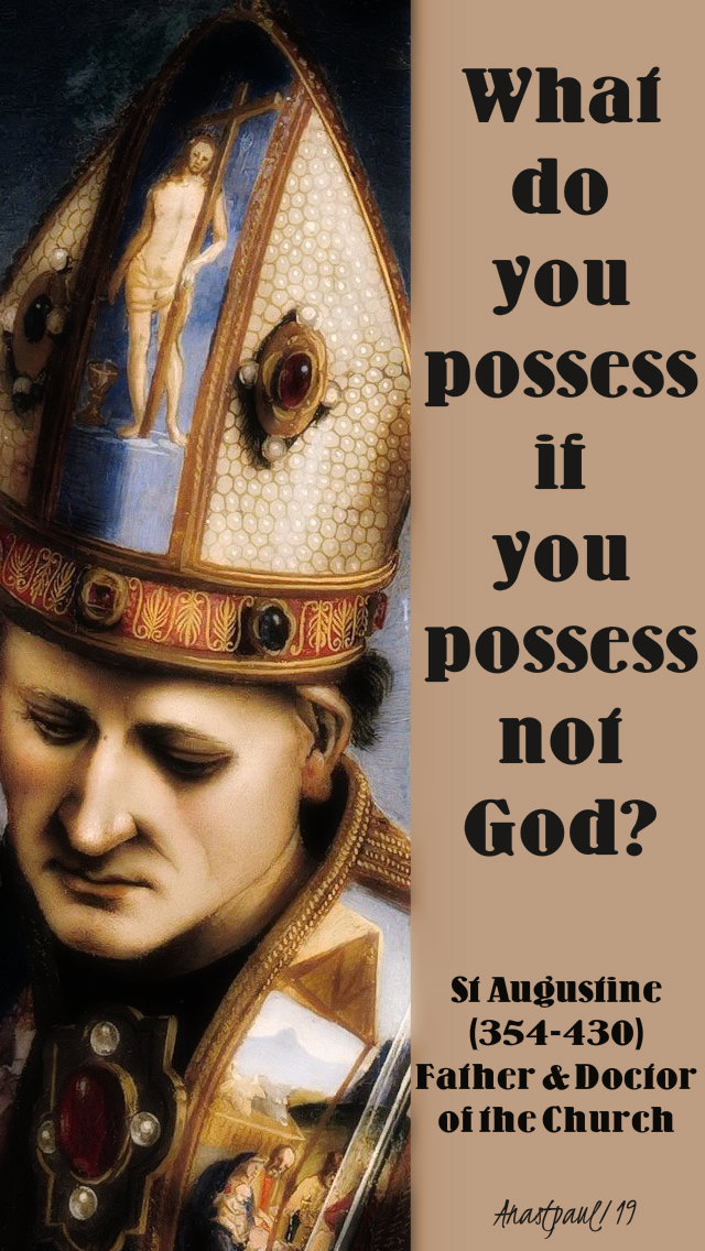 what do you possess if you possess not god - st augustine 6 may 2019.jpg
