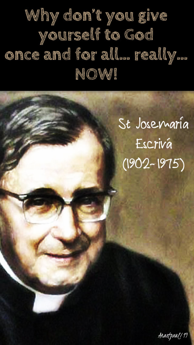 why dont you give yourself to god - st josemaria 30 june 2019