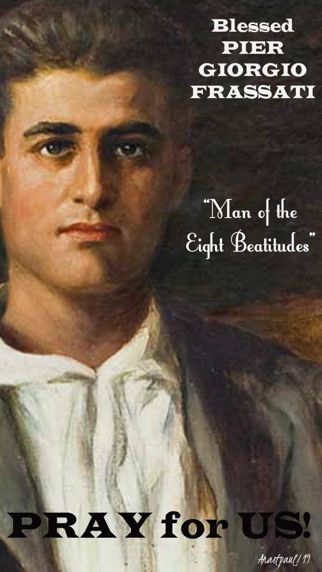 bl pier giorgio frassati man of the 8 beatitudes pray for us 4 july 2019.jpg