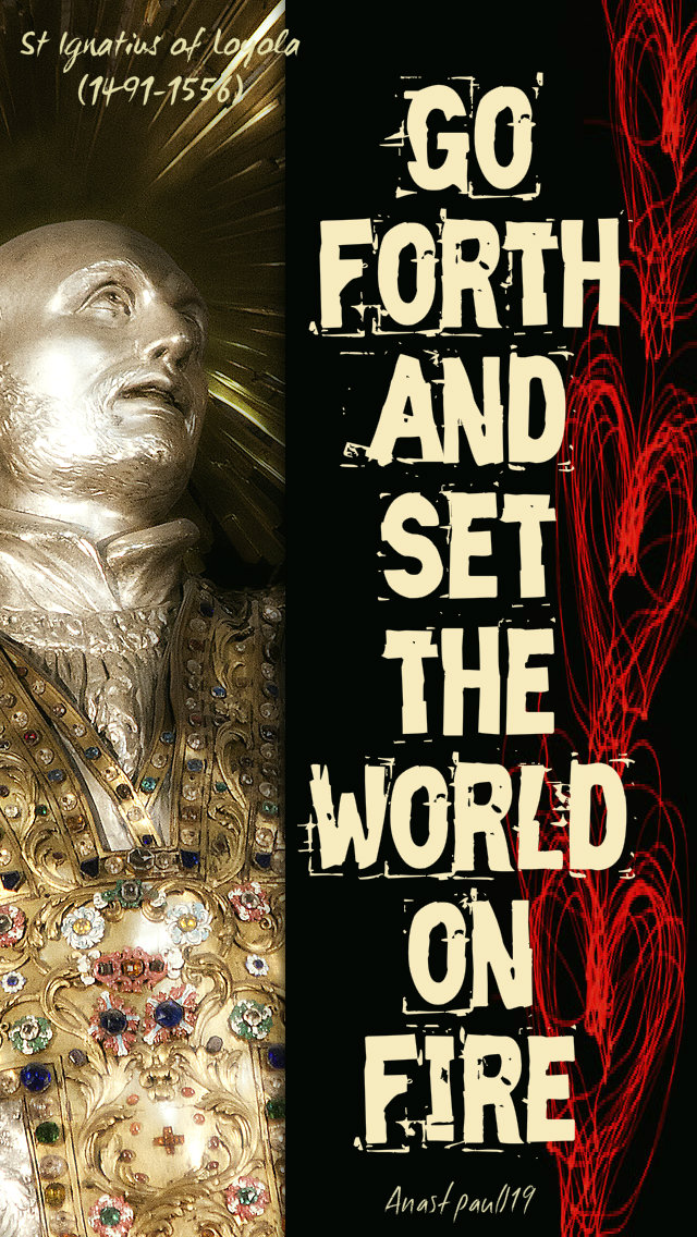go forth and set the world on fire - st ignatius loyola 2 - 14jan2019.jpg