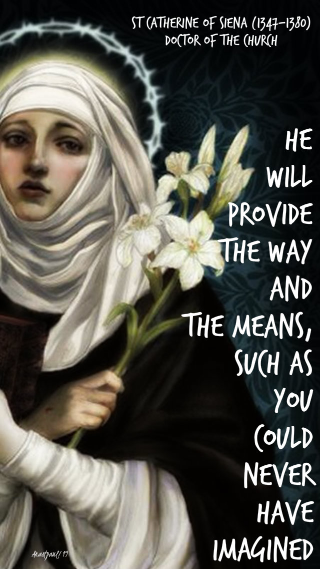 he will provide the way and the means such as you - st catherine of siena 17 july 2019.jpg