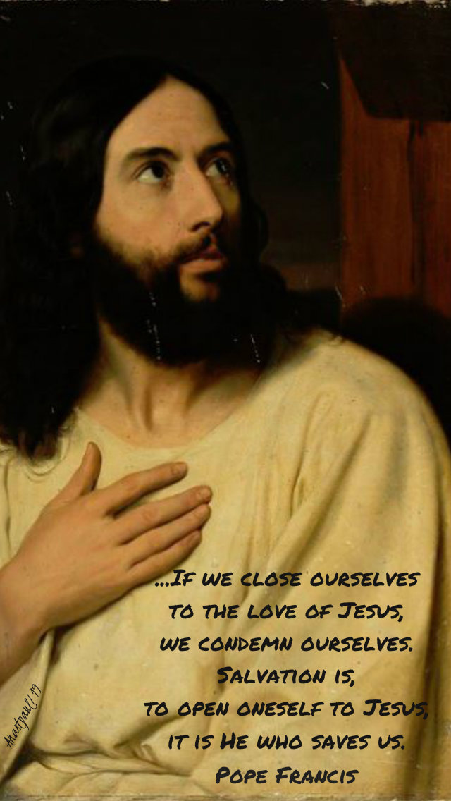 if we close ourselves to the love of jesus - pope francis it is he who saves us 16 july 2019.jpg