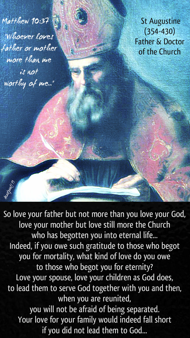 matthew 10 37 whoever lovs father or mother - so love your father but not more - st augustine 15 july 2019.jpg