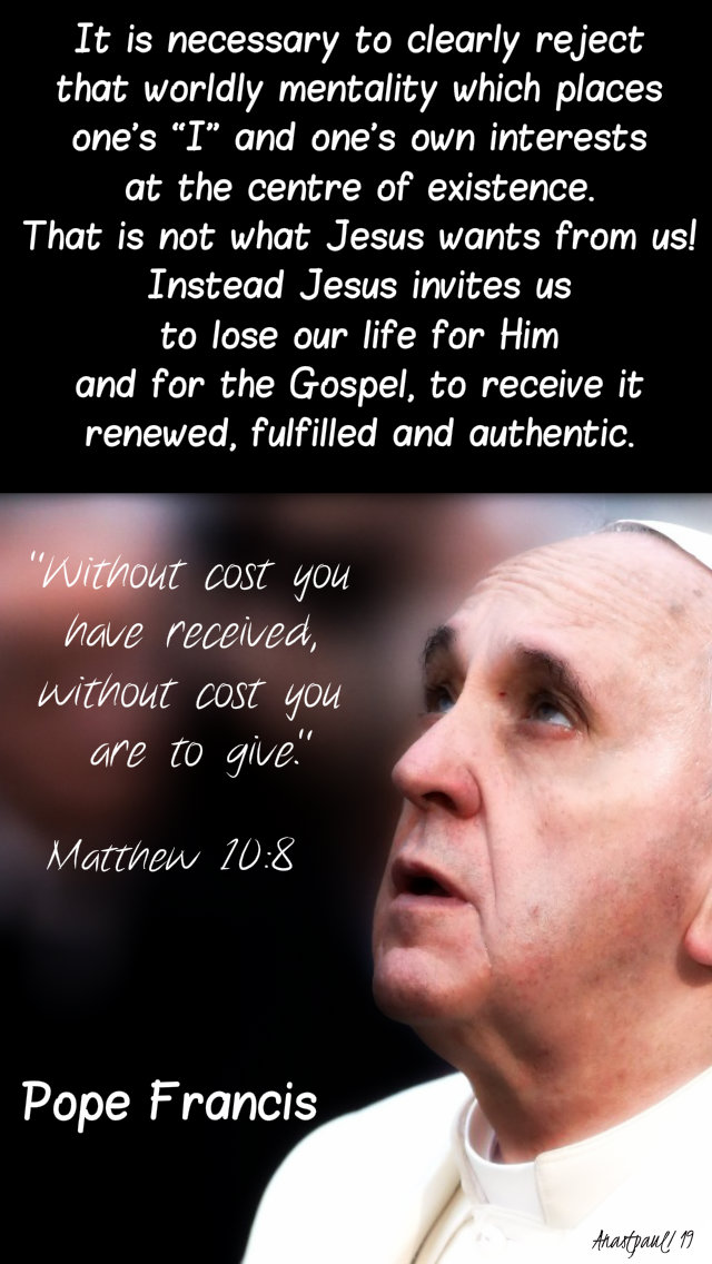 matthew 10 8 without cost you have received - it is necessary to clearly reject - pope francis 11 july 2019.jpg