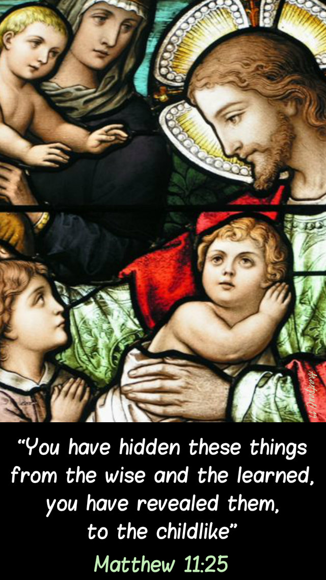 matthew 11 25 you have revealed them to the childlike 17 july 2019.jpg