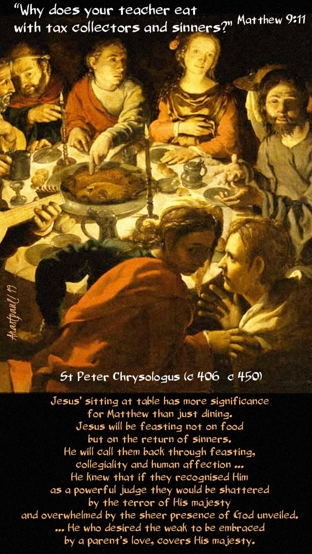 matthew 9 11 why does your teacher eat - jesus sitting at table - st peter chrysologus 5 july 2019.jpg