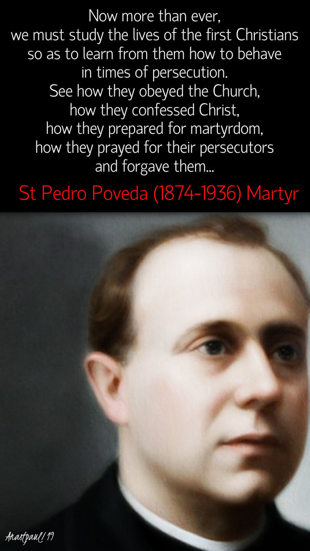 now, more than ever we must study the first christians st pedro poveda 28 july 2019.jpg