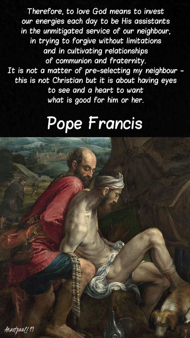 therefore, to love god means - pope francis - good samaritan 14 july 2019.jpg