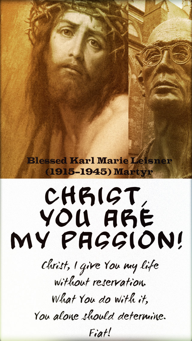 christ you are my passion - bl karl leisner 12 aug 2019.jpg
