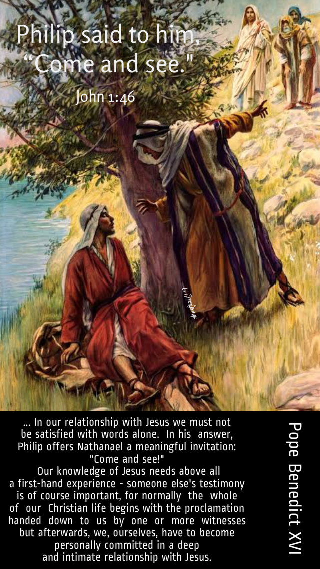 come and see john 1 45 - in our relationship with jesus - pope benedict 24 aug 2019