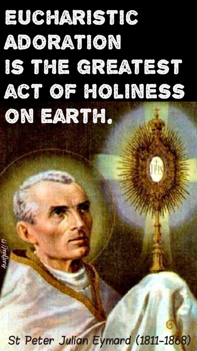 eucharistic adoration is the greatest st peter julian eymard 2 aug 2019.jpg