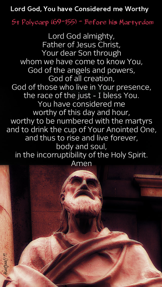 lord god you have considered me worth - st polycarp - prayer before martyrdom 9 july 2019
