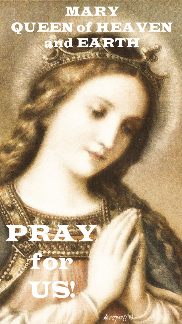 mary queen of heaven and earth pray for us 22 aug 2019 queenship of mary.jpg