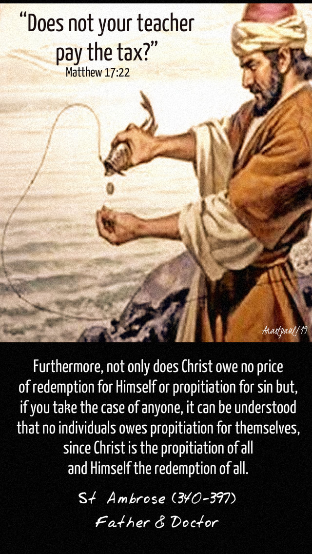 matthew 17 22 does not your teacher pay the tax - since christ - st ambrose 12 aug 2019.jpg