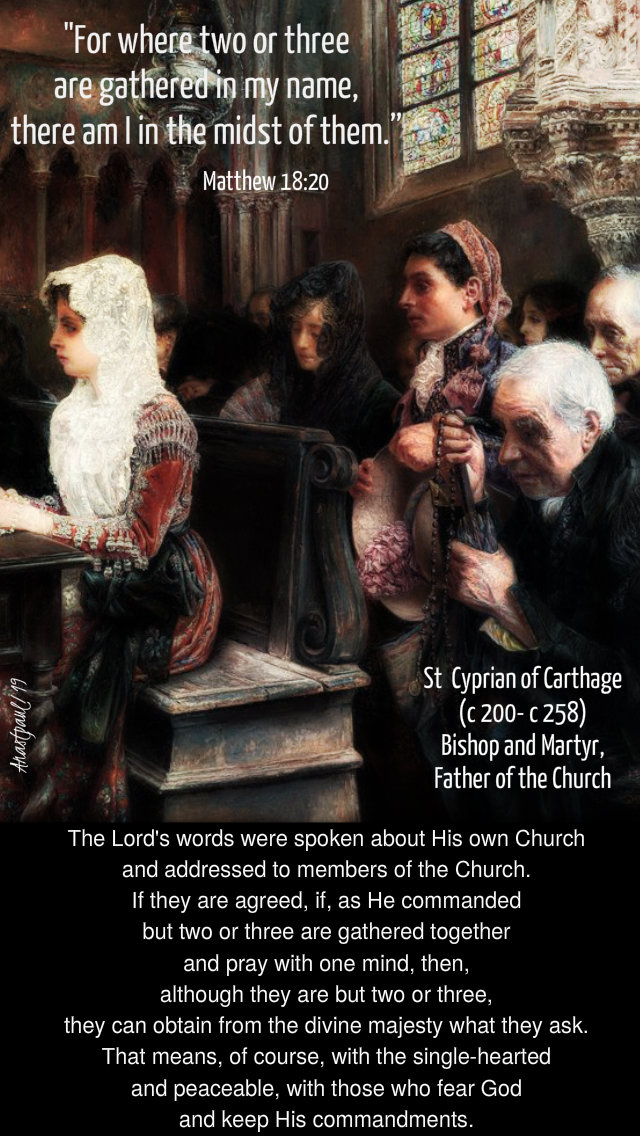matthew 18 20 where two or three - the lords words were spoken about his own church st cyprian cartage 14 aug 2019.jpg