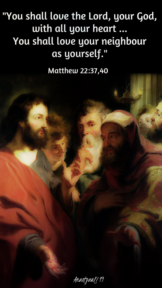 matthew 22 37 and 40 you shall the lord your god you shall yourneighbour - 23 aug 2019.jpg