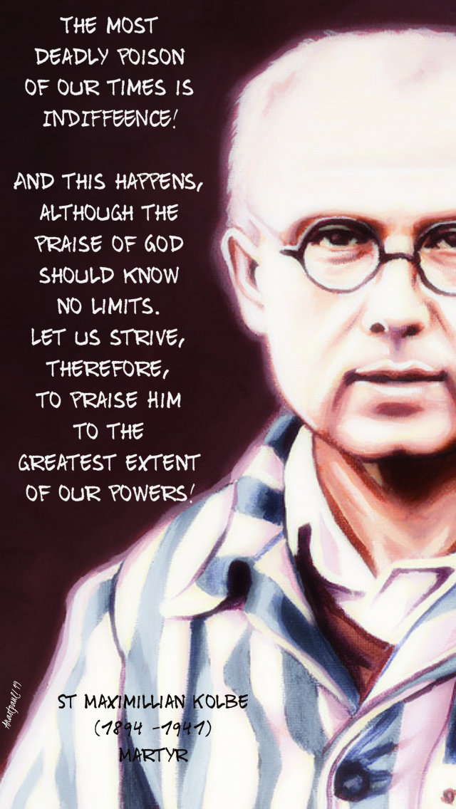 the most deadly poison of our times is indifference - st max kolbe 14 aug 2019.jpg