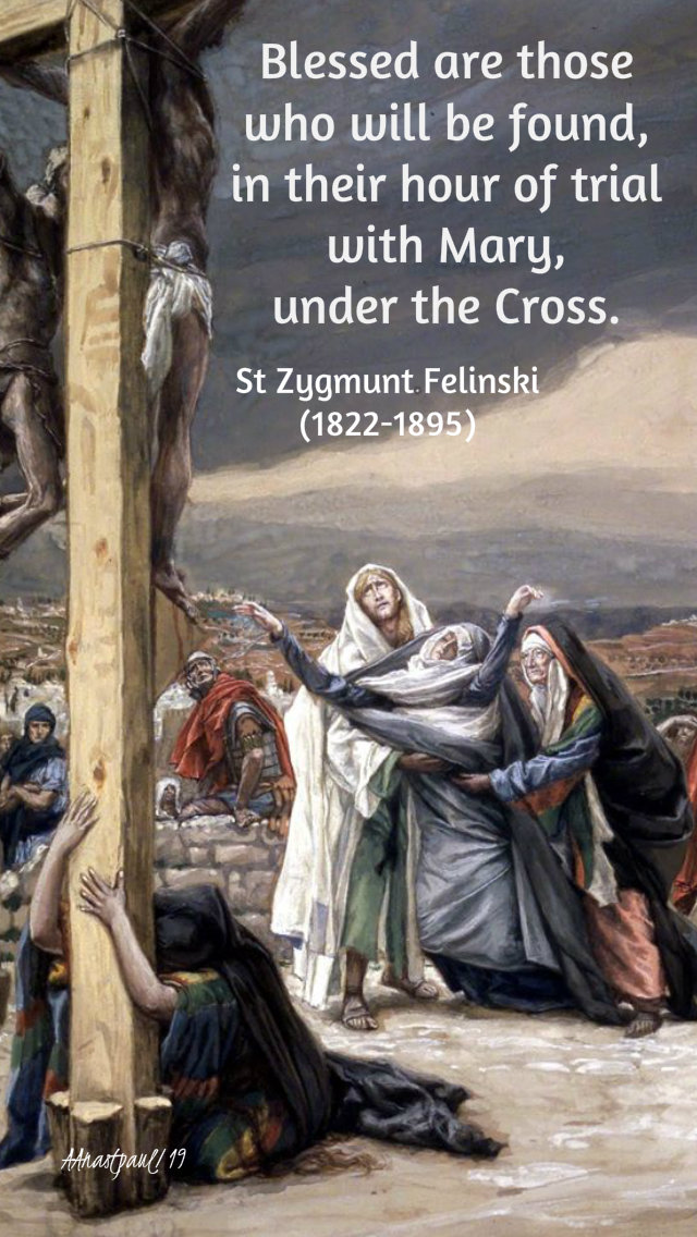 blessed are those who will be found foot of the cross - st zygmunt felinski 17 sept 2019.jpg