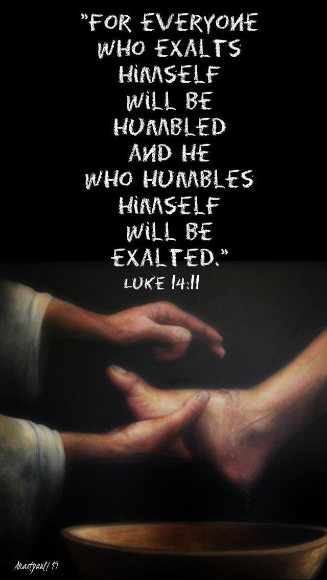 for everyone who exalts himself - luke 14 11 1 sept 2019.jpg