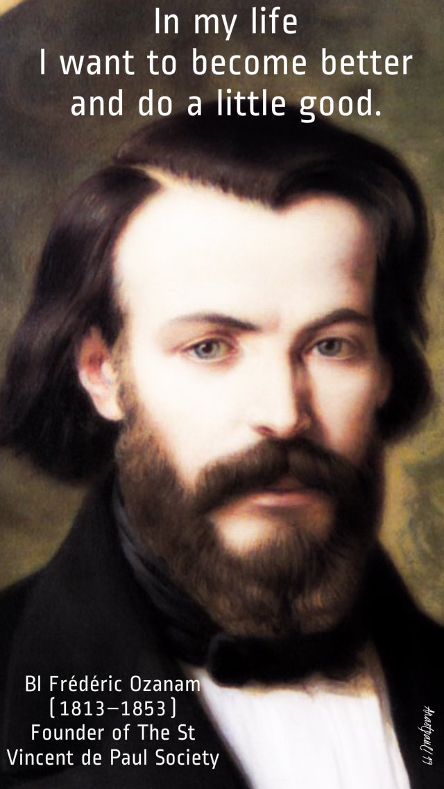 in my life i want to become a little better and do a little good - bl frederic ozanam 9 sept 2019