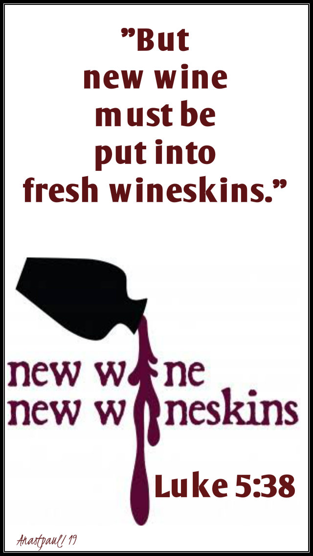 luke 5 38 but new wine must be put into fresh wineskins 6 sept 2019.jpg