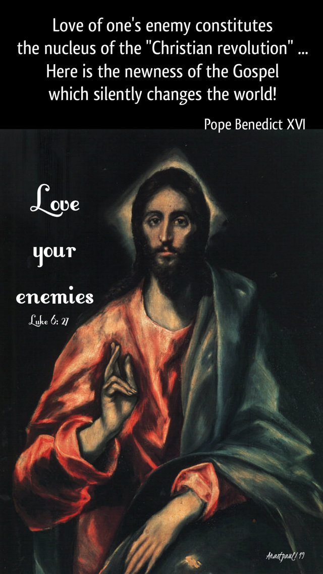 luke 6 27 love your enemies - here is the nucleus of the christian revolution - pope benedict 12 sept 2019.jpg