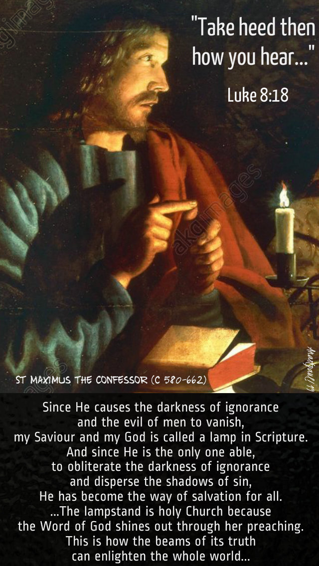 luke 8 18 take heed then how you hear - since he causes the darkness - st maximus the confessor 23 sept 2019