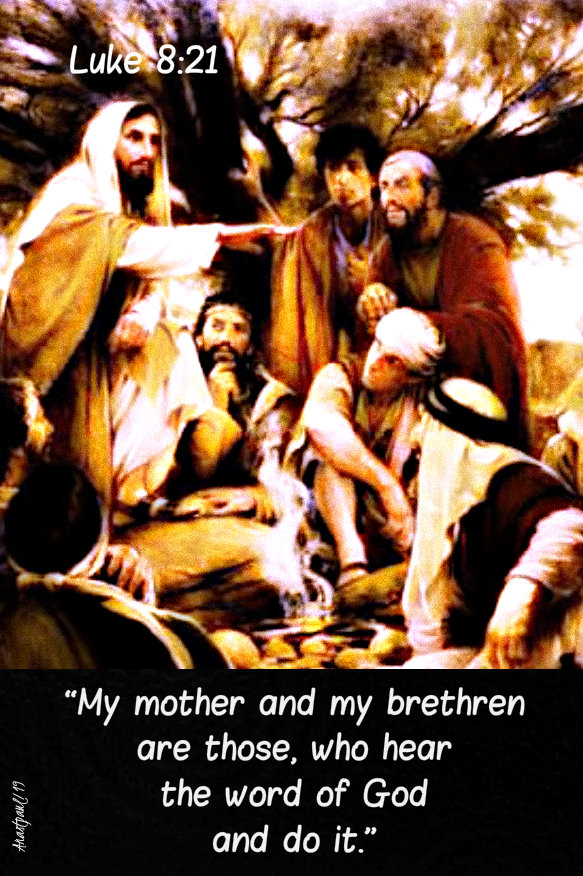 luke 8 21 my mother and my brethren are those who hear the word of god and do it 24 sept 2019.jpg