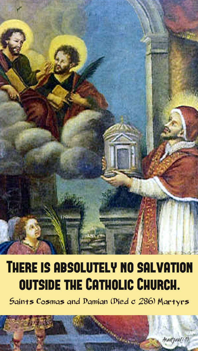 thre is absolutely no salvation outsdie the catholic church sts cosmas and damian 26 sept 2019.jpg