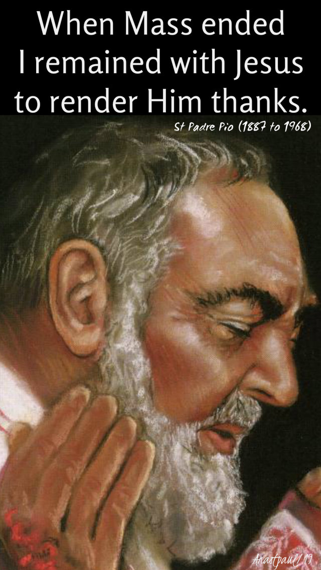 when mass ended i remained with jesus to render him thanks st padre pio 8 sept 2019.jpg