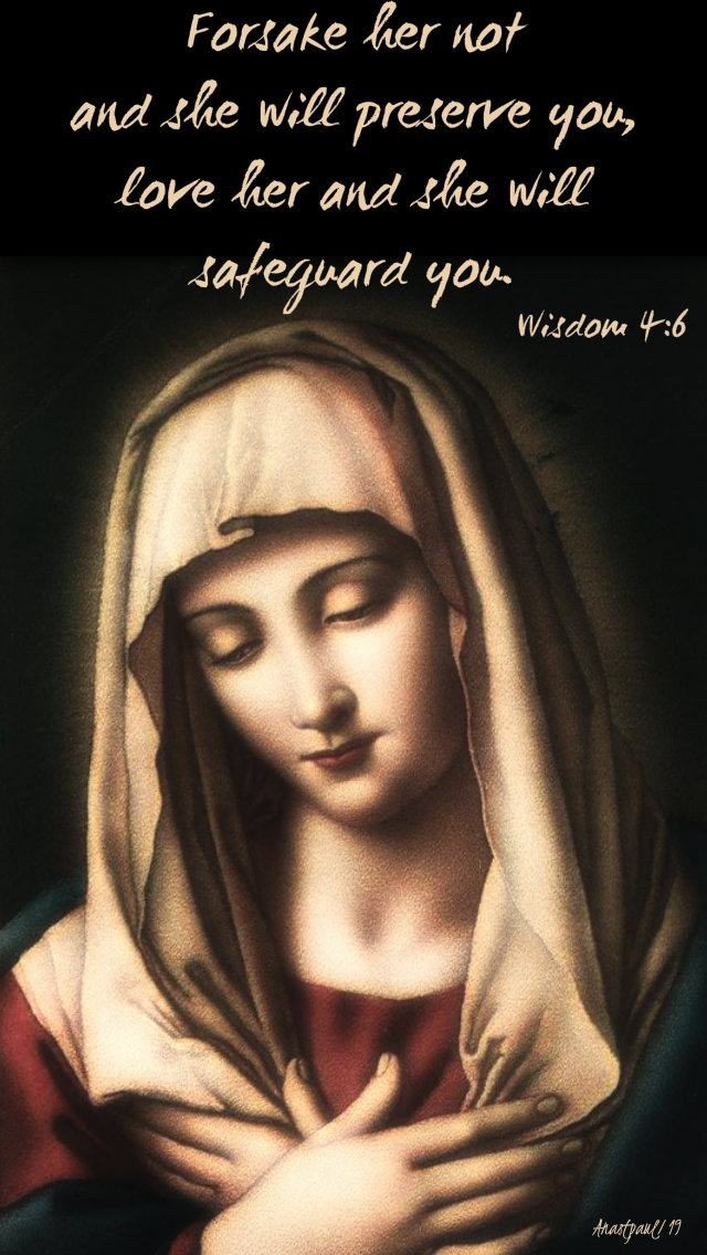 wisdom 4 6 forsake her not and she will preserve you - 8 sept 2019 nativity of our lady.jpg