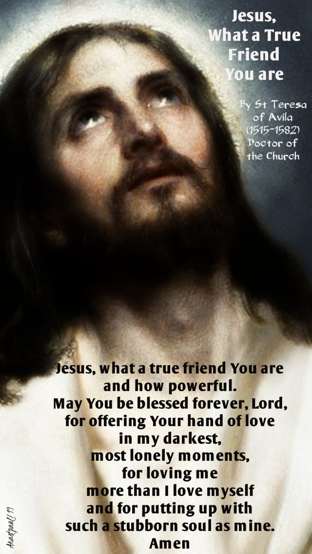 jesus what a true friend you are 3 oct 2019 by st teresa of avila.jpg