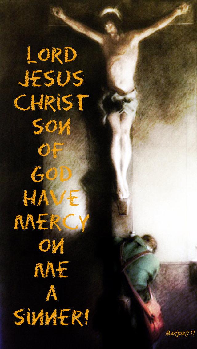 lord jesus christ son of god have mercy on me a sinner the jesus prayer - 27 oct 2019.jpg