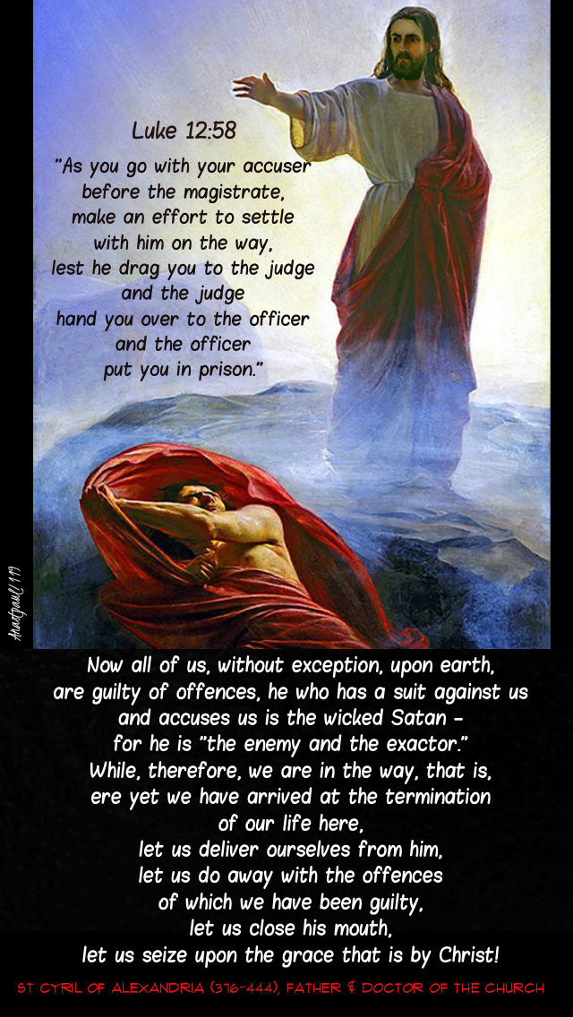luke 12 58 now as you go with your accuser - now all of us are guilty - st cyril of alex 25 ocvt 2919