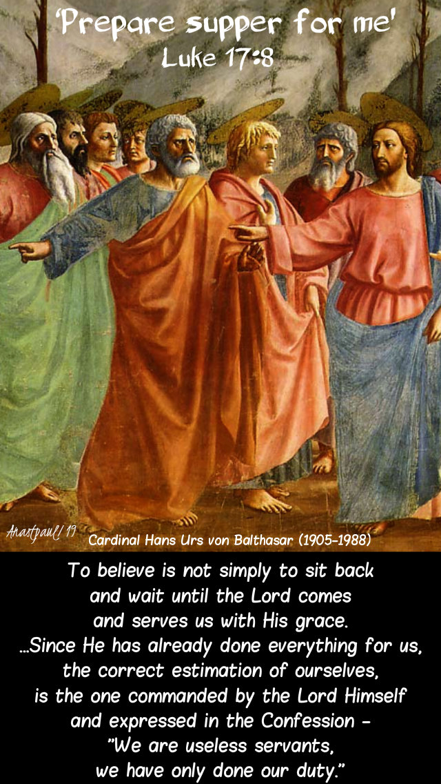 luke 17 8 - to believe is not simply to sit back and wait - hans urs von balthasar 6 oct 2019.jpg
