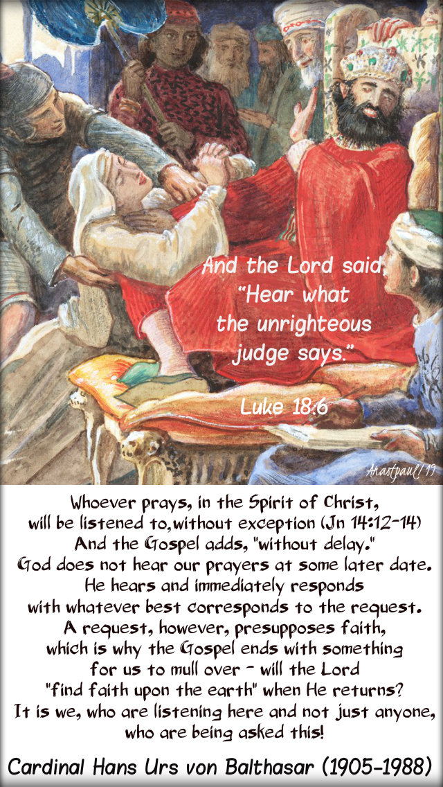 luke 18 6 and the lord said listen to what the unrighteous judge says - whoever prays in the spirit of christ - hans ur von balthasar 20 oct 2019.jpg