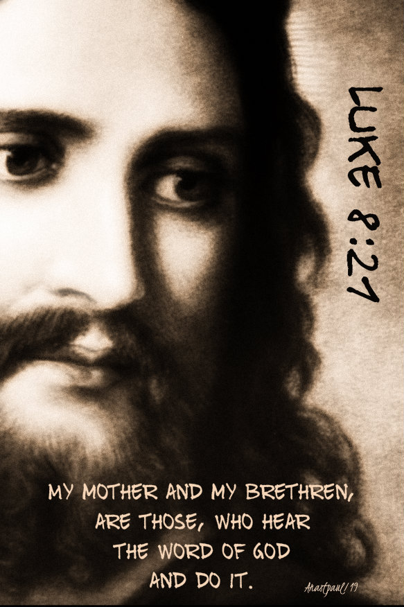 luke 8 27 my mother and my brethren are those who hear the word of god and do it 24 sept 2019.jpg