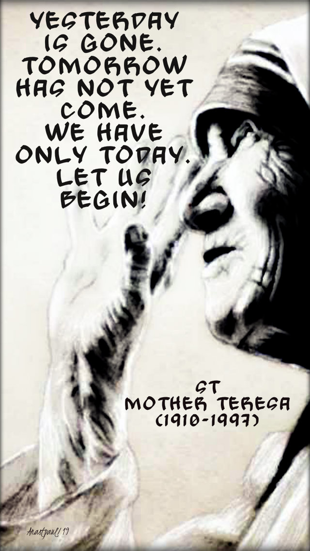 yesterday is gone tomorrow has not yet come - st mother tresa 14 oct 2019.jpg