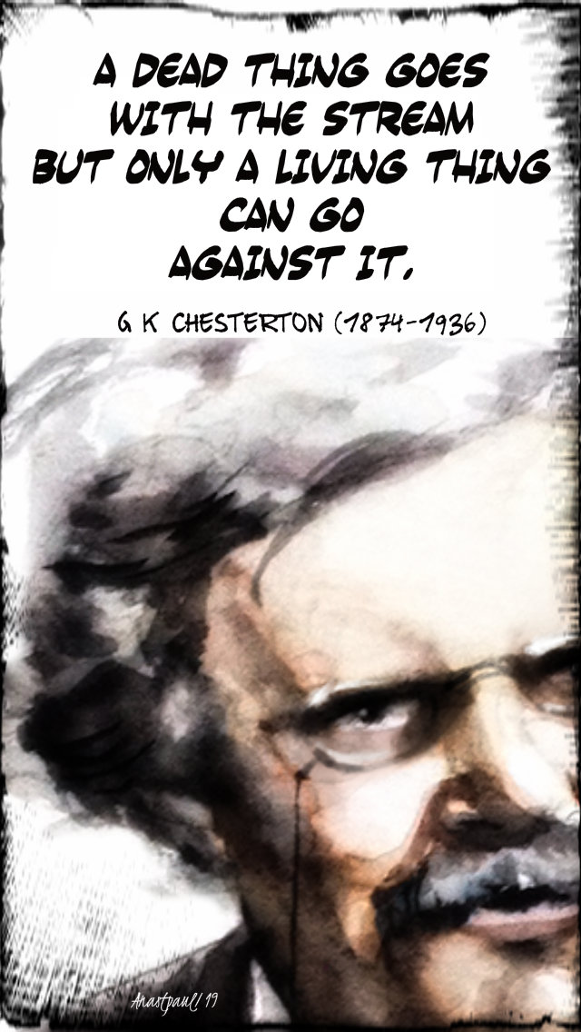 a dead thing goes with the stream - g k chesterton - 26 nov 2019.jpg