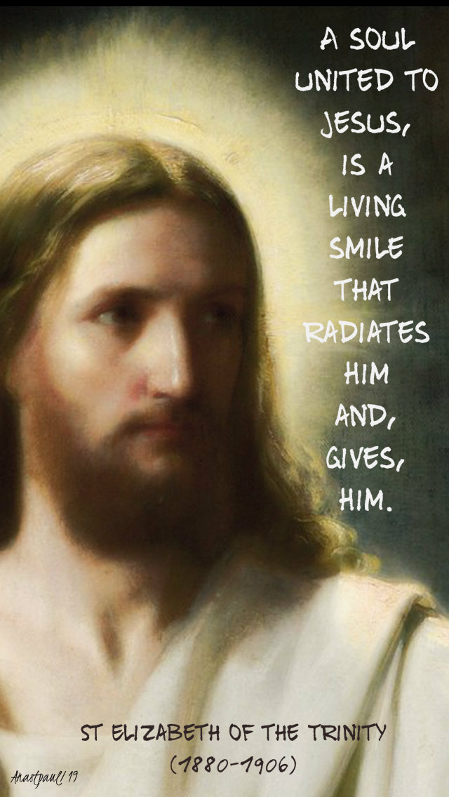 a sol united to jesus is a living smile that radiates him and gives him - st elizabeth of the trinity 8 nov 2019