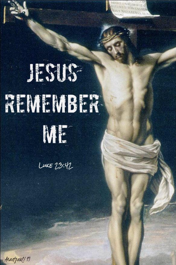 jesus remember me - luke 23 42 - christ the king 24 nov 2019.jpg