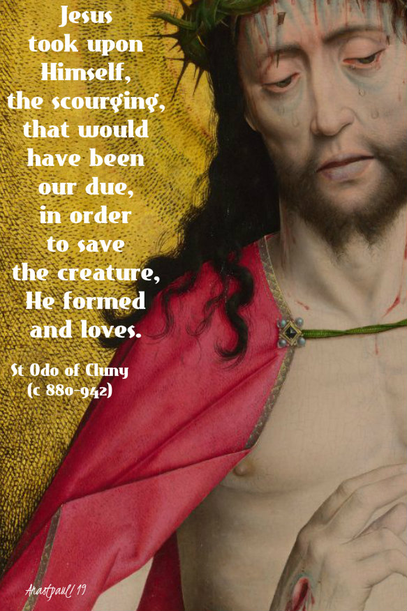 jesus took upon himself the scourging - st odo of cluny 18 nov 2019.jpg