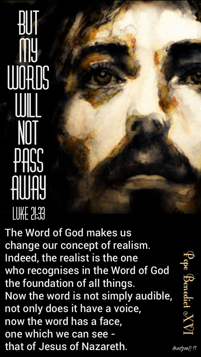 luke 21 33 but my words will not pass away - the word of god makes us change our concept - pope benedict XVI 29 nov 2019.jpg