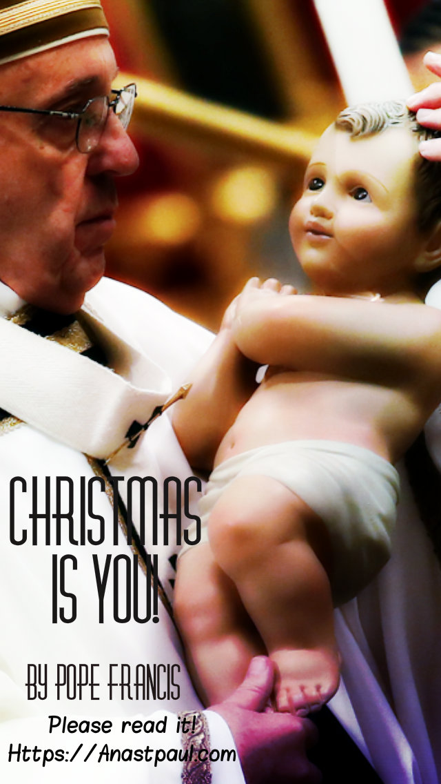 christmas is you - pope francis 25 dec 2014 - 25 dec 2019.jpg